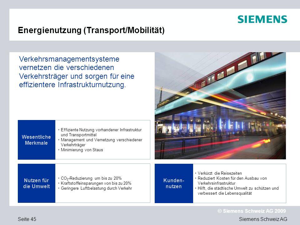 Siemens Schweiz AG © Siemens Schweiz AG 2009 Seite 45 Effiziente Nutzung vorhandener Infrastruktur und Transportmittel Management und Vernetzung versc