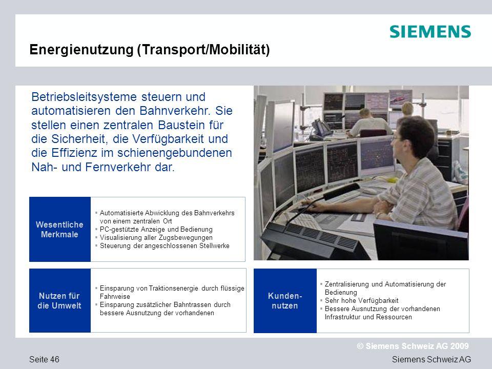 Siemens Schweiz AG © Siemens Schweiz AG 2009 Seite 46 Automatisierte Abwicklung des Bahnverkehrs von einem zentralen Ort PC-gestützte Anzeige und Bedi