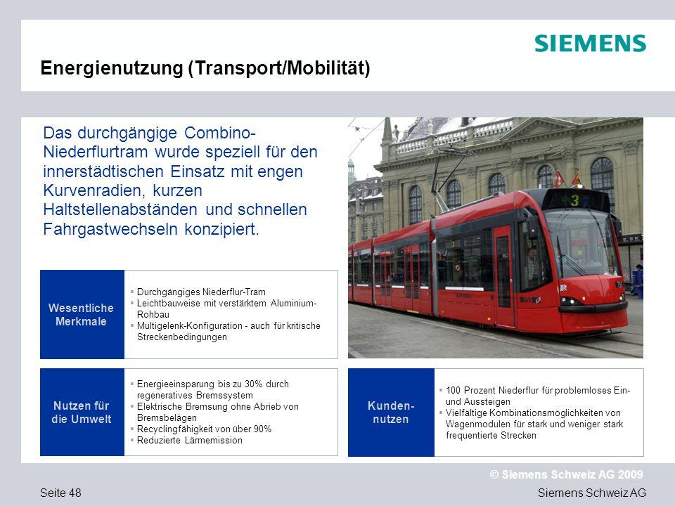 Siemens Schweiz AG © Siemens Schweiz AG 2009 Seite 48 Durchgängiges Niederflur-Tram Leichtbauweise mit verstärktem Aluminium- Rohbau Multigelenk-Konfi