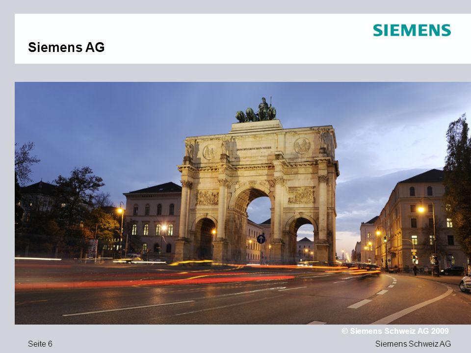 Siemens Schweiz AG © Siemens Schweiz AG 2009 Seite 6 Siemens AG