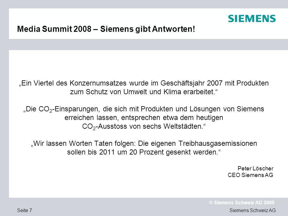 Siemens Schweiz AG © Siemens Schweiz AG 2009 Seite 7 Media Summit 2008 – Siemens gibt Antworten! Ein Viertel des Konzernumsatzes wurde im Geschäftsjah