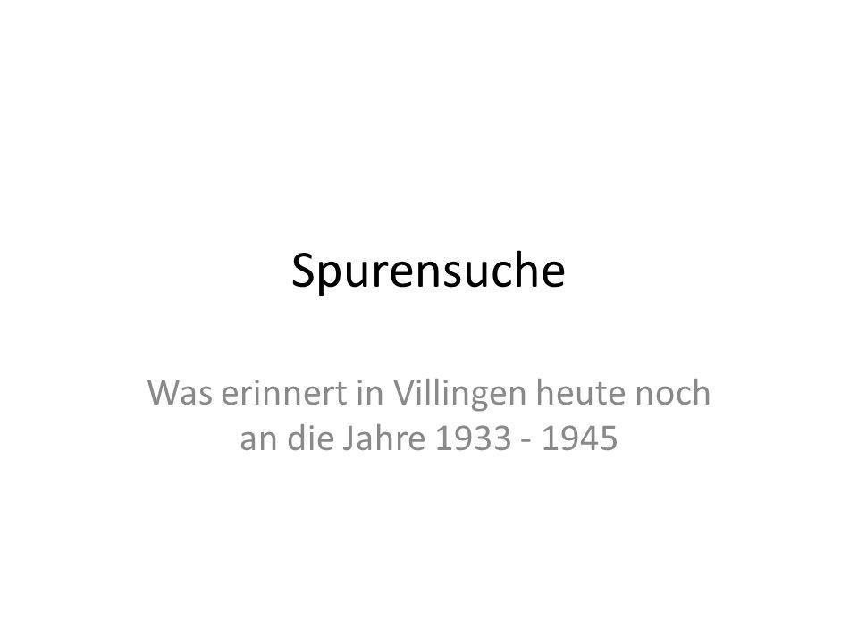 Spurensuche Was erinnert in Villingen heute noch an die Jahre 1933 - 1945