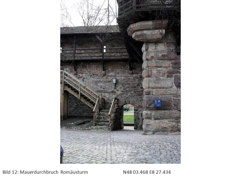 Bild 12: Mauerdurchbruch RomäusturmN48 03.468 E8 27.434