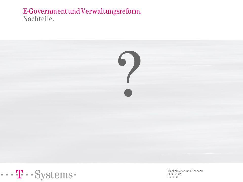 Seite 20 Möglichkeiten und Chancen 28.09.2005 E-Government und Verwaltungsreform. Nachteile. ?