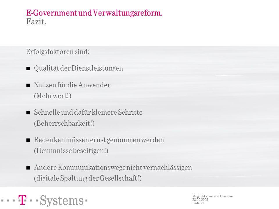 Seite 21 Möglichkeiten und Chancen 28.09.2005 E-Government und Verwaltungsreform. Fazit. Erfolgsfaktoren sind: Qualität der Dienstleistungen Nutzen fü