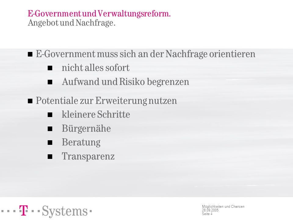 Seite 4 Möglichkeiten und Chancen 28.09.2005 E-Government und Verwaltungsreform. Angebot und Nachfrage. E-Government muss sich an der Nachfrage orient