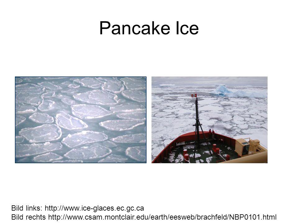 Pancake Ice Bild links: http://www.ice-glaces.ec.gc.ca Bild rechts http://www.csam.montclair.edu/earth/eesweb/brachfeld/NBP0101.html