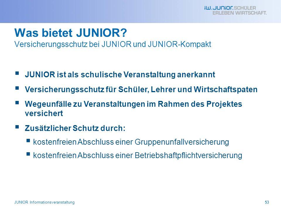 Was bietet JUNIOR? Versicherungsschutz bei JUNIOR und JUNIOR-Kompakt JUNIOR ist als schulische Veranstaltung anerkannt Versicherungsschutz für Schüler