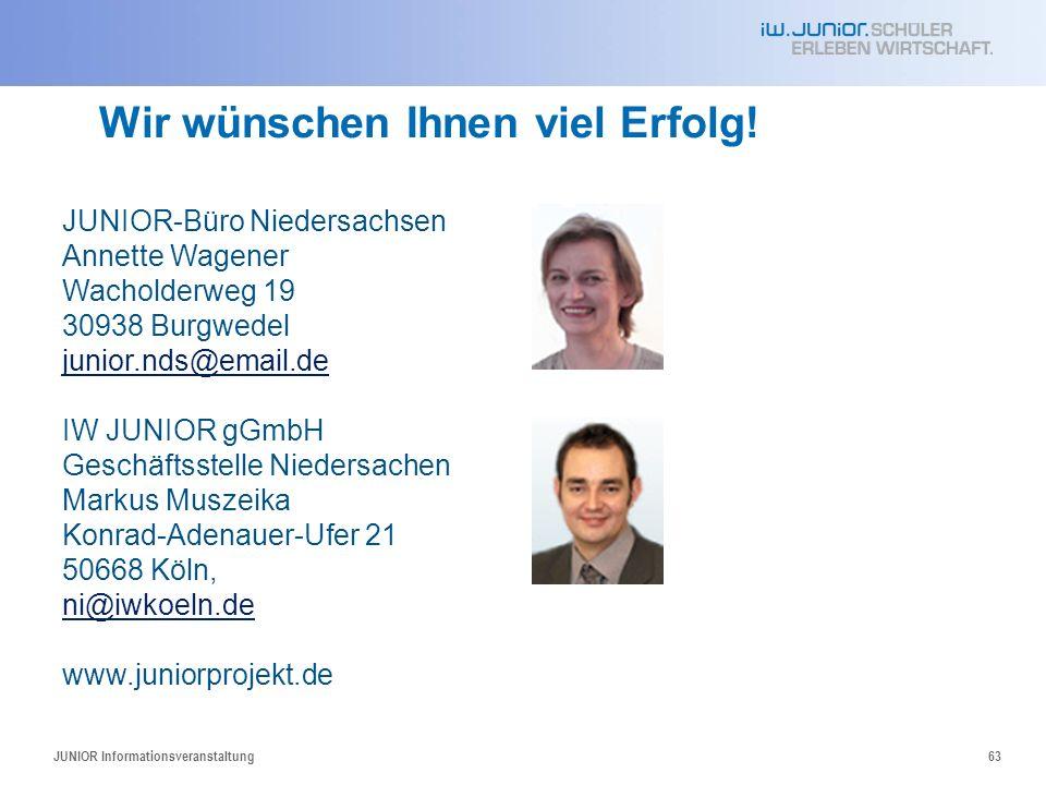 JUNIOR Informationsveranstaltung63 Wir wünschen Ihnen viel Erfolg! JUNIOR-Büro Niedersachsen Annette Wagener Wacholderweg 19 30938 Burgwedel junior.nd