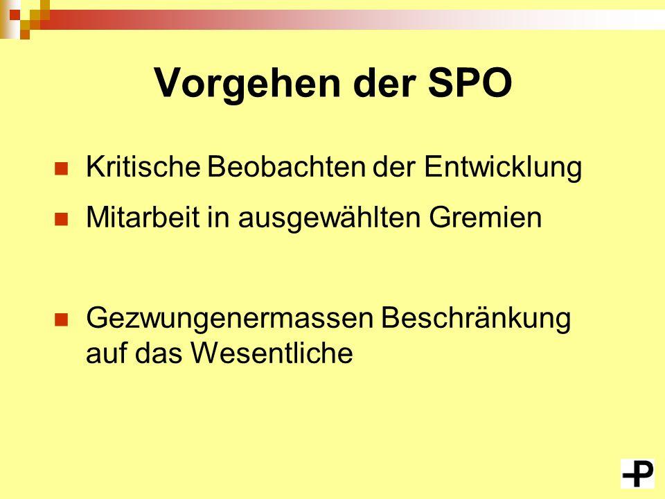 Vorgehen der SPO Kritische Beobachten der Entwicklung Mitarbeit in ausgewählten Gremien Gezwungenermassen Beschränkung auf das Wesentliche