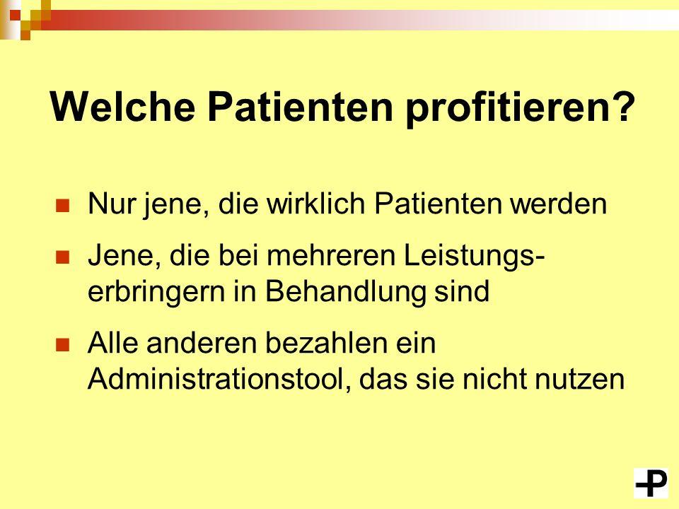 Welche Patienten profitieren? Nur jene, die wirklich Patienten werden Jene, die bei mehreren Leistungs- erbringern in Behandlung sind Alle anderen bez