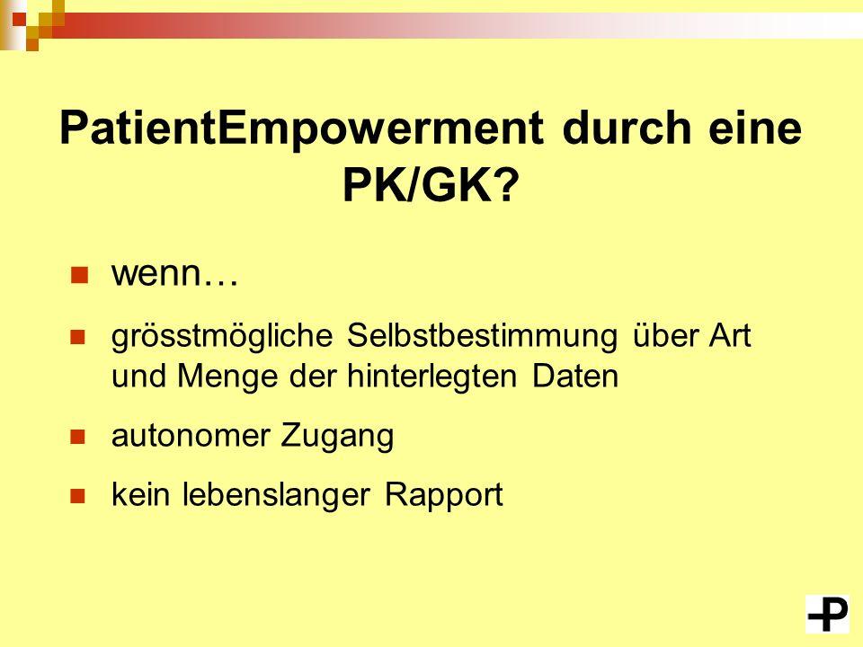 PatientEmpowerment durch eine PK/GK? wenn… grösstmögliche Selbstbestimmung über Art und Menge der hinterlegten Daten autonomer Zugang kein lebenslange