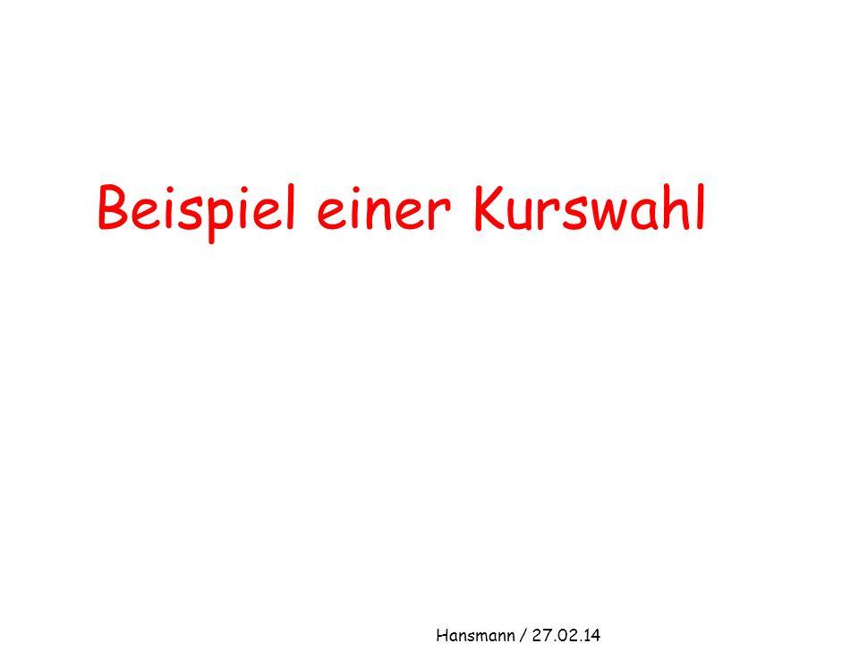 Beispiel einer Kurswahl Hansmann / 27.02.14