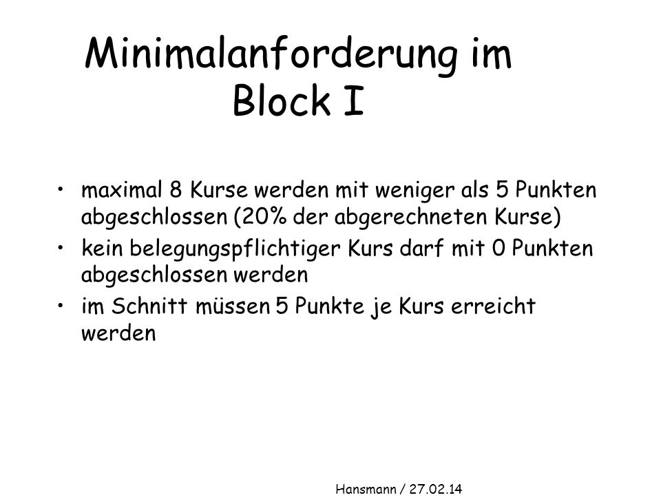 Minimalanforderung im Block I maximal 8 Kurse werden mit weniger als 5 Punkten abgeschlossen (20% der abgerechneten Kurse) kein belegungspflichtiger K