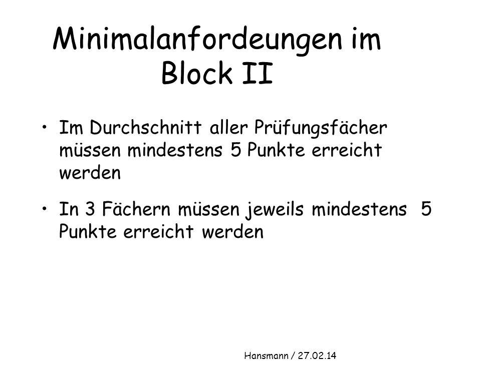 Minimalanfordeungen im Block II Im Durchschnitt aller Prüfungsfächer müssen mindestens 5 Punkte erreicht werden In 3 Fächern müssen jeweils mindestens