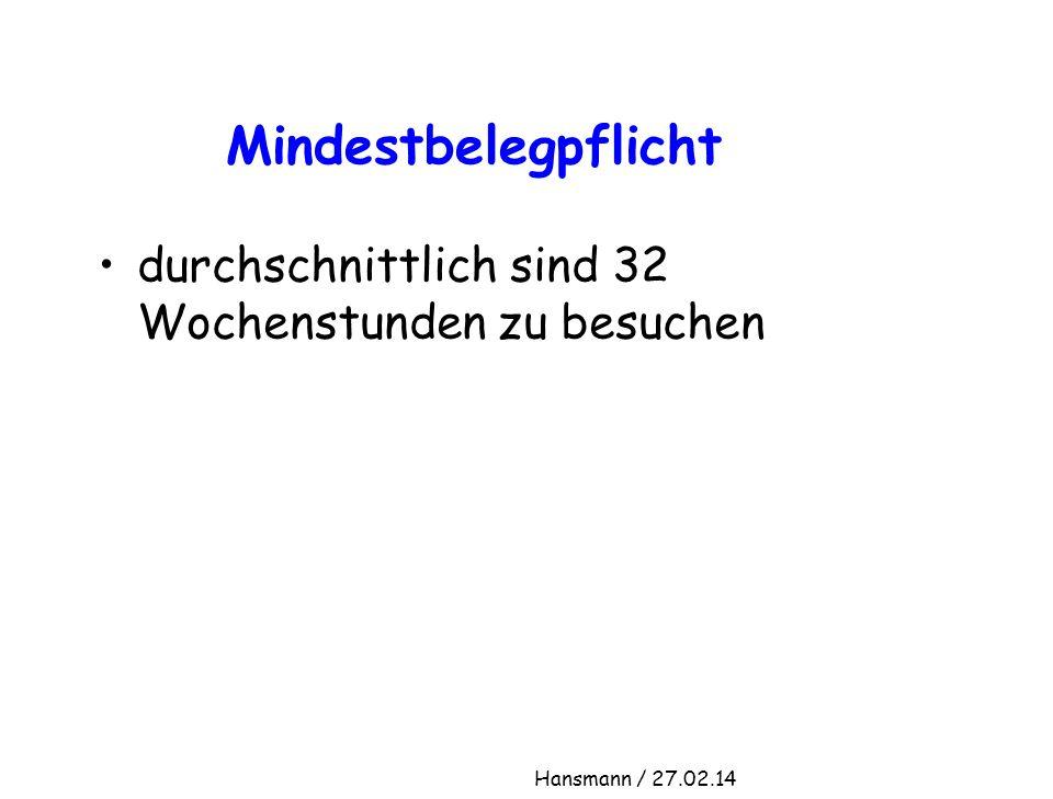 Mindestbelegpflicht durchschnittlich sind 32 Wochenstunden zu besuchen Hansmann / 27.02.14
