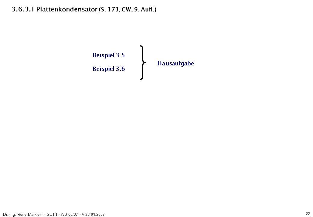 Dr.-Ing. René Marklein - GET I - WS 06/07 - V 23.01.2007 22 3.6.3.1 Plattenkondensator (S.