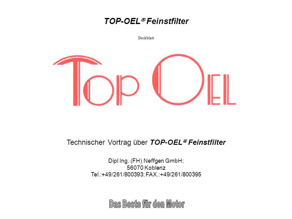 TOP-OEL Feinstfilter Technischer Vortrag über TOP-OEL Feinstfilter Dipl Ing. (FH) Neffgen GmbH; 56070 Koblenz Tel.:+49/261/800393; FAX.:+49/261/800395