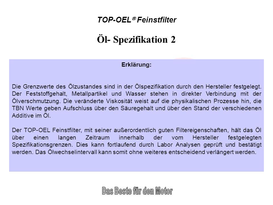 TOP-OEL Feinstfilter Öl- Spezifikation 2 Erklärung: Die Grenzwerte des Ölzustandes sind in der Ölspezifikation durch den Hersteller festgelegt. Der Fe