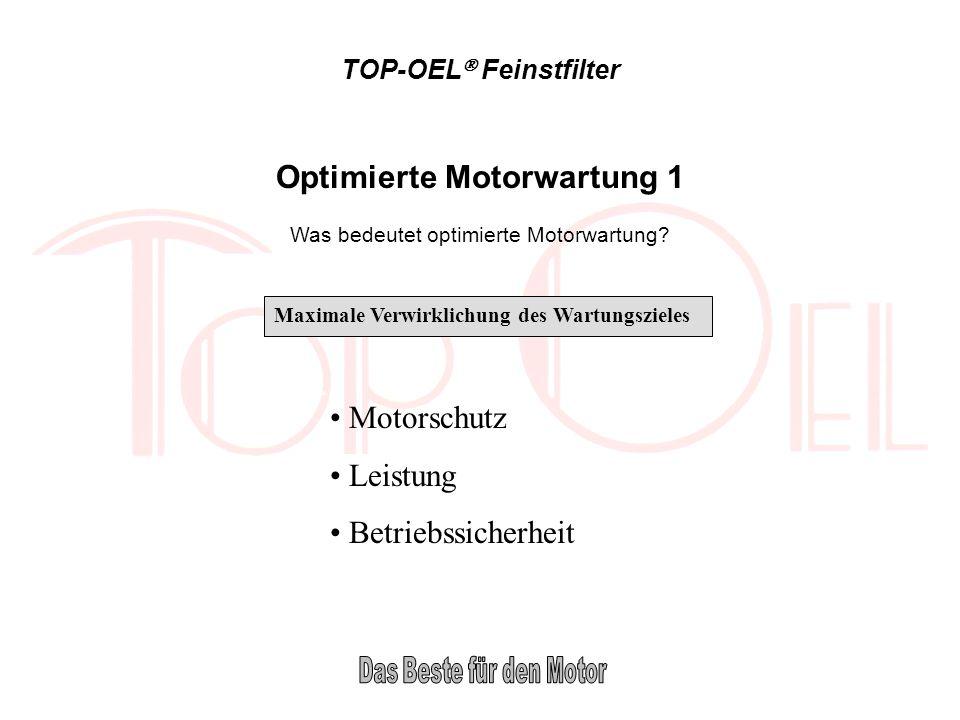 TOP-OEL Feinstfilter Optimierte Motorwartung 1 Was bedeutet optimierte Motorwartung? Maximale Verwirklichung des Wartungszieles Motorschutz Leistung B
