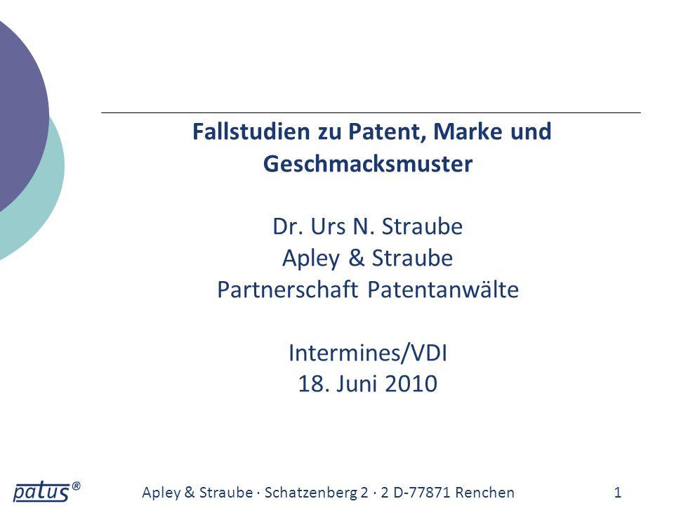 Fallstudien zu Patent, Marke und Geschmacksmuster Dr. Urs N. Straube Apley & Straube Partnerschaft Patentanwälte Intermines/VDI 18. Juni 2010 Apley &