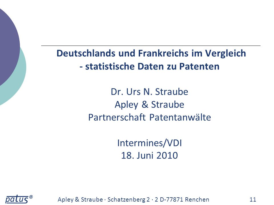 Deutschlands und Frankreichs im Vergleich - statistische Daten zu Patenten Dr. Urs N. Straube Apley & Straube Partnerschaft Patentanwälte Intermines/V