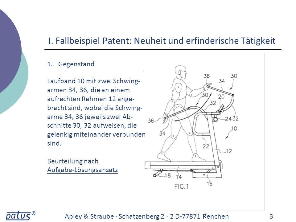 I. Fallbeispiel Patent: Neuheit und erfinderische Tätigkeit Apley & Straube · Schatzenberg 2 · 2 D-77871 Renchen3 1.Gegenstand Laufband 10 mit zwei Sc