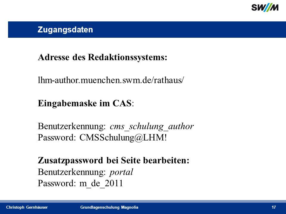 Christoph GernhäuserGrundlagenschulung Magnolia17 Zugangsdaten Adresse des Redaktionssystems: lhm-author.muenchen.swm.de/rathaus/ Eingabemaske im CAS: Benutzerkennung: cms_schulung_author Password: CMSSchulung@LHM.