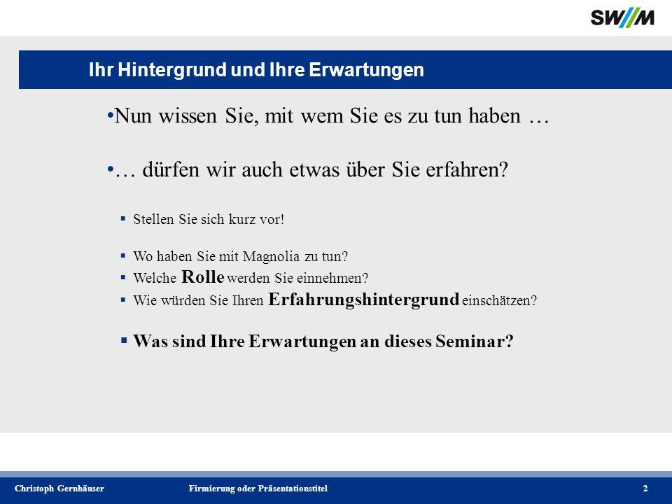 Christoph GernhäuserFirmierung oder Präsentationstitel2 Ihr Hintergrund und Ihre Erwartungen Nun wissen Sie, mit wem Sie es zu tun haben … … dürfen wir auch etwas über Sie erfahren.