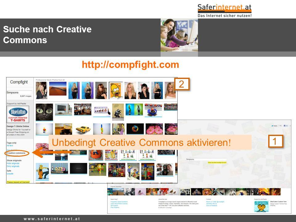 http://compfight.com w w w. s a f e r i n t e r n e t. a t Suche nach Creative Commons Unbedingt Creative Commons aktivieren ! 1 2
