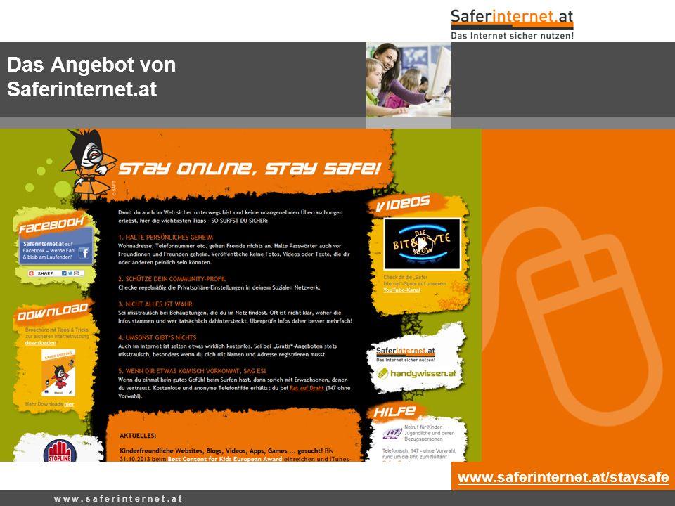 w w w. s a f e r i n t e r n e t. a t www.saferinternet.at/staysafe Das Angebot von Saferinternet.at