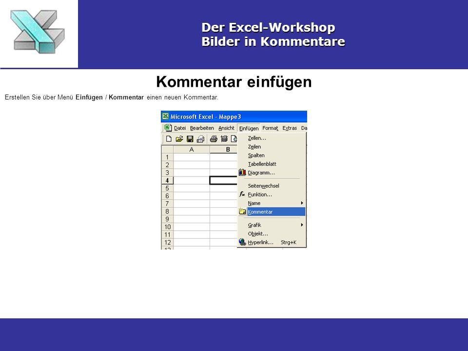 Kommentar einfügen Der Excel-Workshop Bilder in Kommentare Erstellen Sie über Menü Einfügen / Kommentar einen neuen Kommentar.