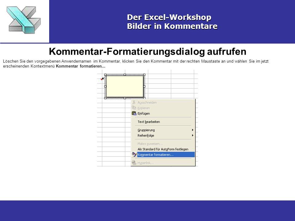 Kommentar-Formatierungsdialog aufrufen Der Excel-Workshop Bilder in Kommentare Löschen Sie den vorgegebenen Anwendernamen im Kommentar, klicken Sie den Kommentar mit der rechten Maustaste an und wählen Sie im jetzt erscheinenden Kontextmenü Kommentar formatieren...