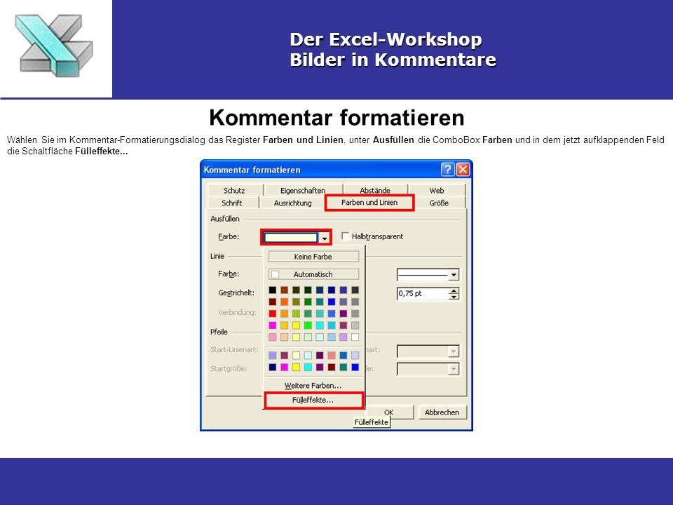 Kommentar formatieren Der Excel-Workshop Bilder in Kommentare Wählen Sie im Kommentar-Formatierungsdialog das Register Farben und Linien, unter Ausfüllen die ComboBox Farben und in dem jetzt aufklappenden Feld die Schaltfläche Fülleffekte...