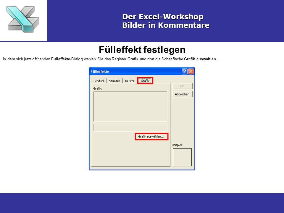 Fülleffekt festlegen Der Excel-Workshop Bilder in Kommentare In dem sich jetzt öffnenden Fülleffekte-Dialog wählen Sie das Register Grafik und dort die Schaltfläche Grafik auswählen...