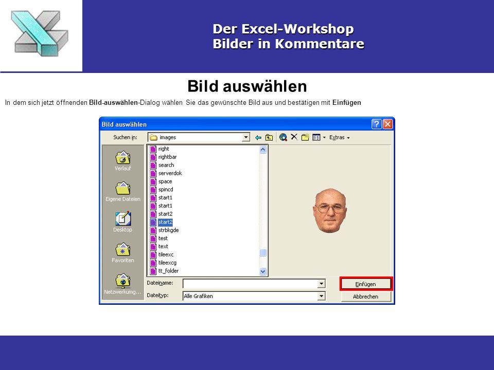 Bild auswählen Der Excel-Workshop Bilder in Kommentare In dem sich jetzt öffnenden Bild-auswählen-Dialog wählen Sie das gewünschte Bild aus und bestätigen mit Einfügen