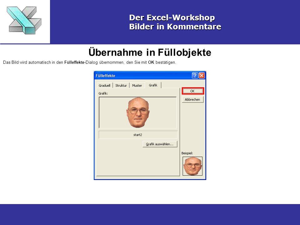 Übernahme in Füllobjekte Der Excel-Workshop Bilder in Kommentare Das Bild wird automatisch in den Fülleffekte-Dialog übernommen, den Sie mit OK bestätigen.