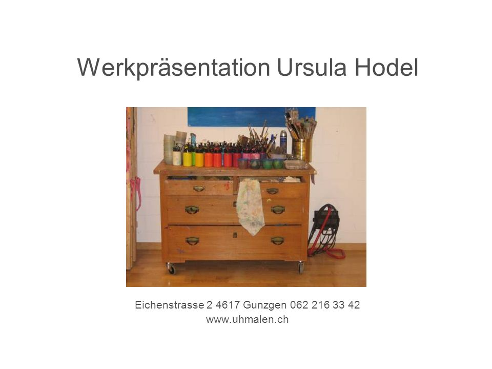 Werkpräsentation Ursula Hodel Eichenstrasse 2 4617 Gunzgen 062 216 33 42 www.uhmalen.ch
