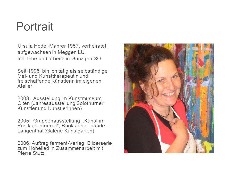 Portrait Ursula Hodel-Mahrer 1957, verheiratet, aufgewachsen in Meggen LU. Ich lebe und arbeite in Gunzgen SO. Seit 1996 bin ich tätig als selbständig
