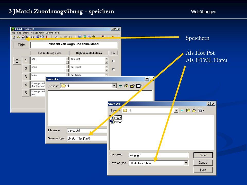 Webübungen 3 JMatch Zuordnungsübung - speichern Speichern Als Hot Pot Als HTML Datei