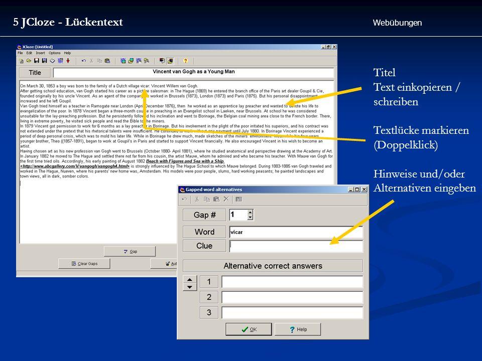 5 JCloze - Lückentext Webübungen Titel Text einkopieren / schreiben Textlücke markieren (Doppelklick) Hinweise und/oder Alternativen eingeben
