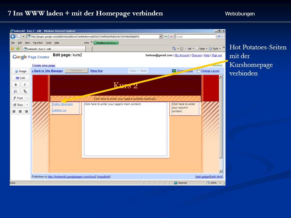 7 Ins WWW laden + mit der Homepage verbinden Webübungen Hot Potatoes-Seiten mit der Kurshomepage verbinden