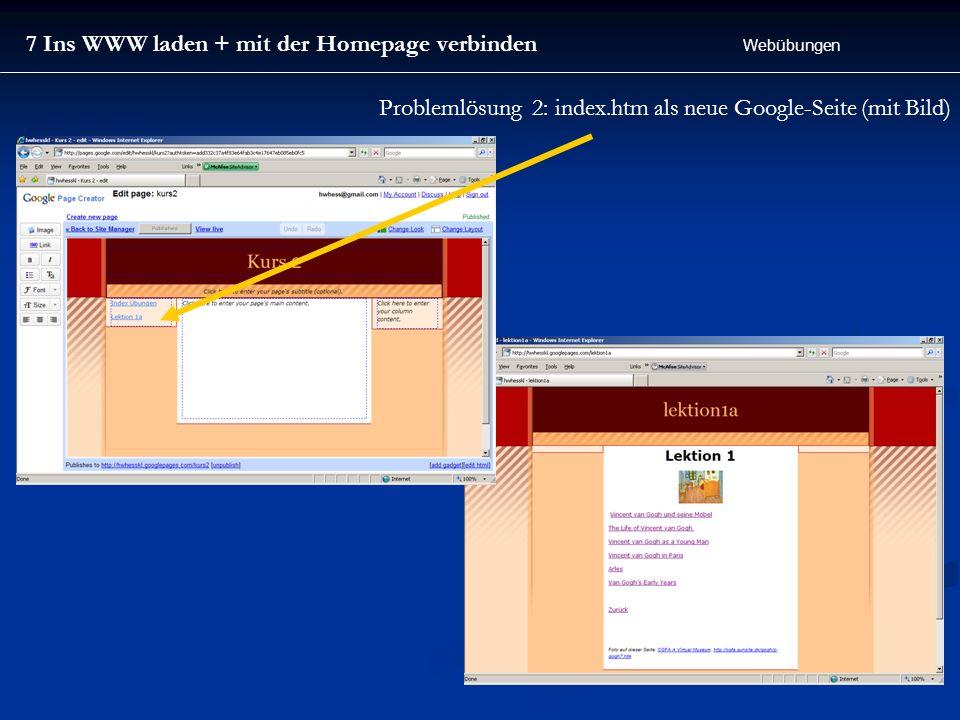 7 Ins WWW laden + mit der Homepage verbinden Webübungen Problemlösung 2: index.htm als neue Google-Seite (mit Bild)