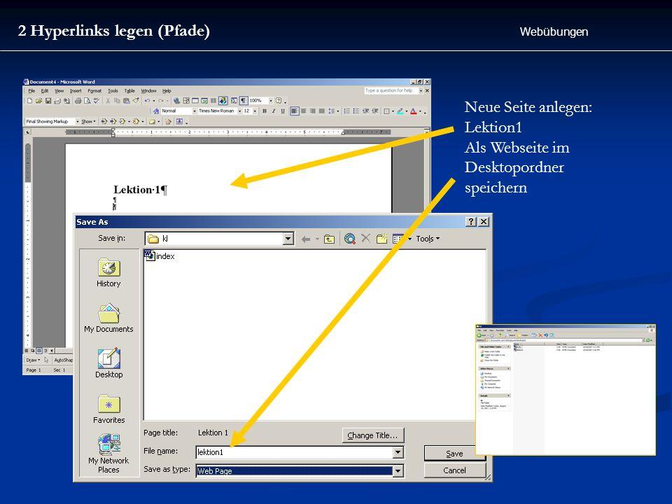 2 Hyperlinks legen (Pfade) Webübungen Neue Seite anlegen: Lektion1 Als Webseite im Desktopordner speichern