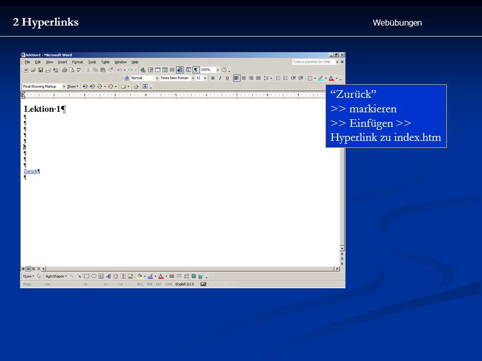 2 Hyperlinks Webübungen Zurück >> markieren >> Einfügen >> Hyperlink zu index.htm