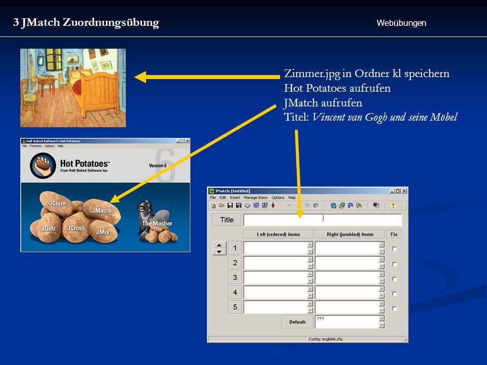 3 JMatch Zuordnungsübung Webübungen Zimmer.jpg in Ordner kl speichern Hot Potatoes aufrufen JMatch aufrufen Titel: Vincent van Gogh und seine Möbel