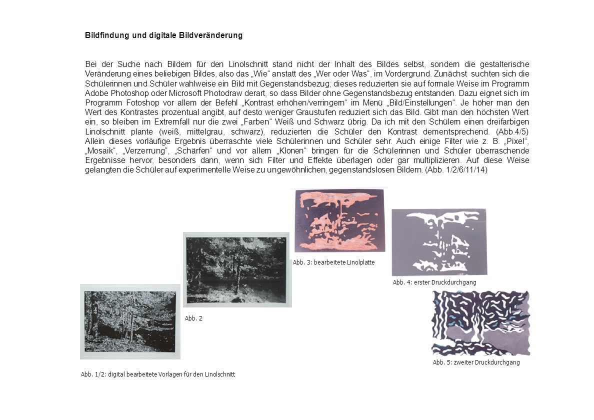 Abb.6 – 10 zeigt fünf Schnittstellen digitaler sowie analoger Bearbeitung Analoge Bildveränderungen und Gestaltung der Linolplatte Zunächst druckten die Schüler ihr digital bearbeitetes Bild in Graustufen aus.