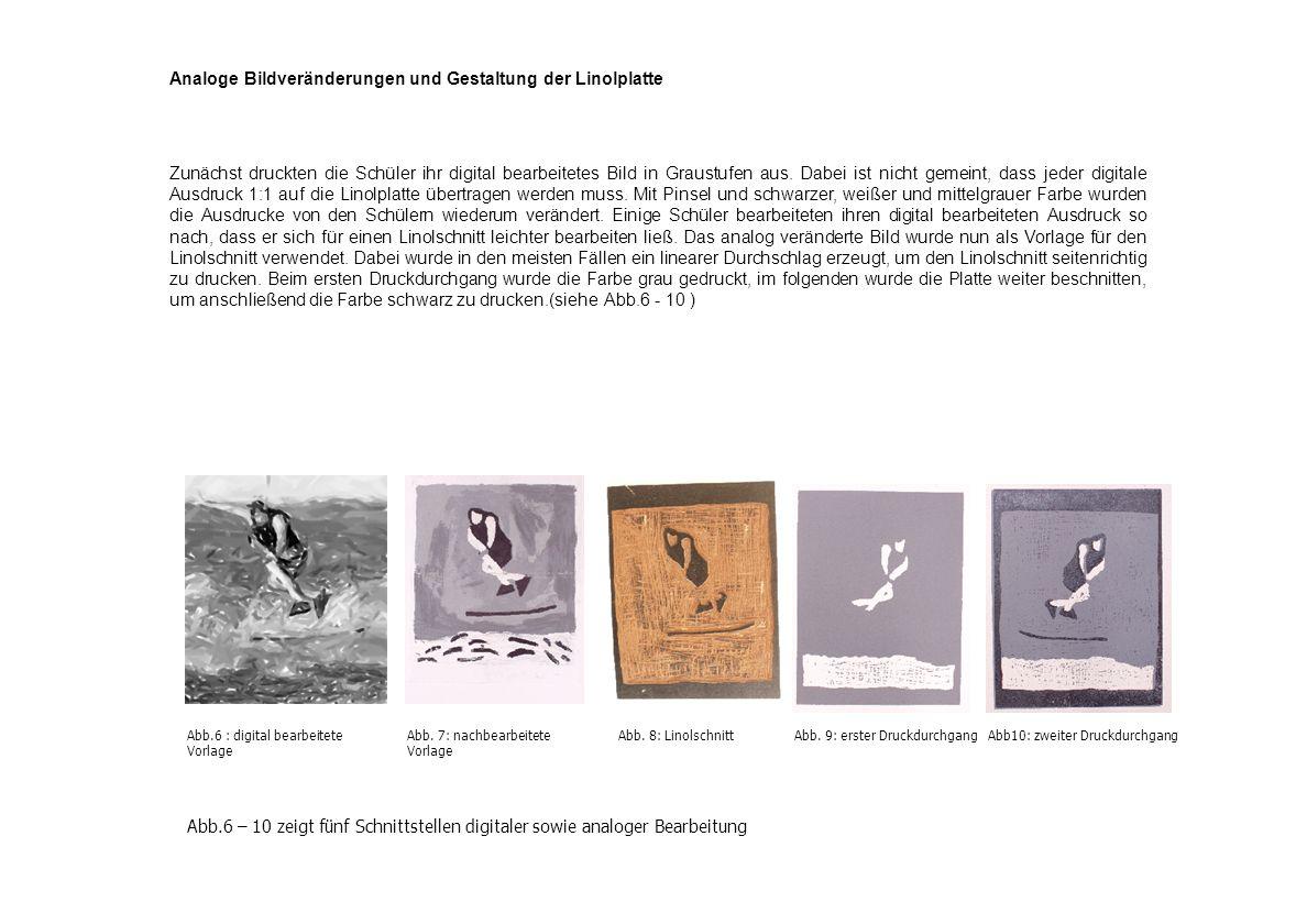 Abb.6 – 10 zeigt fünf Schnittstellen digitaler sowie analoger Bearbeitung Analoge Bildveränderungen und Gestaltung der Linolplatte Zunächst druckten d