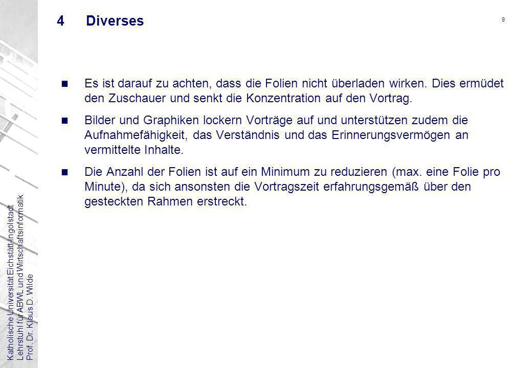 Katholische Universität Eichstätt-IngolstadtLehrstuhl für ABWL und WirtschaftsinformatikProf. Dr. Klaus D. Wilde 9 4Diverses n Es ist darauf zu achten