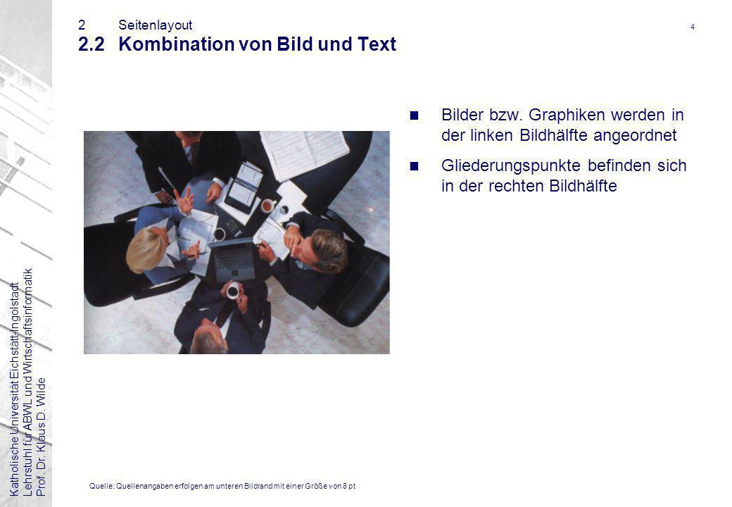 Katholische Universität Eichstätt-IngolstadtLehrstuhl für ABWL und WirtschaftsinformatikProf. Dr. Klaus D. Wilde 4 2Seitenlayout 2.2Kombination von Bi
